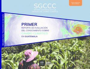 El Sistema de Ciencias de Cambio Climático de Guatemala presenta informe ejecutivo para tomadores de decisiones en torno al sobre el Cambio Climático